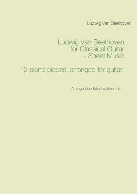 Ludwig van Beethoven for classical guitar - sheet music [Elektronisk resurs] : 12 piano pieces