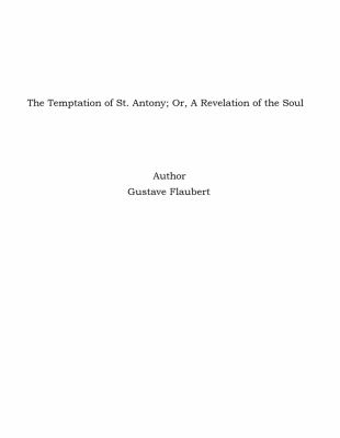 The Temptation of St. Antony; Or, A Revelation of the Soul