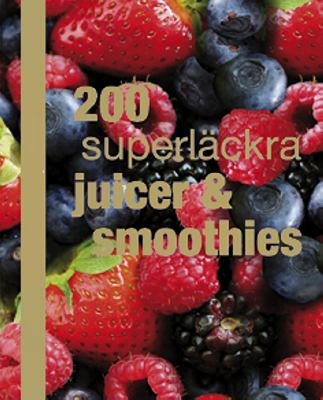 200 superläckra juicer & smoothies