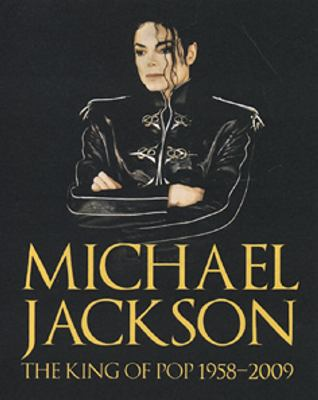 Michael Jackson : the king of pop 1958-2009